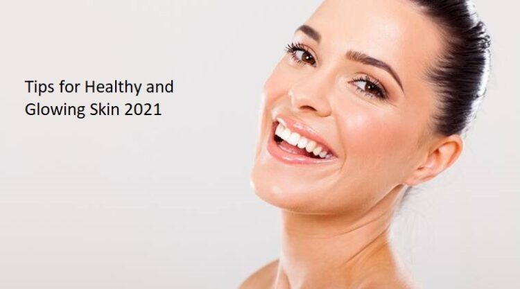 Tips for Healthy and Glowing Skin 2021